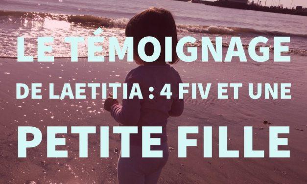 Le témoignage de Laetitia : 4 FIV et une petite fille