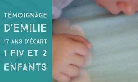 Le témoignage d'Emilie : 17 ans d'écart, 1 FIV et 2 enfants