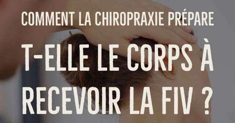 Comment la chiropraxie prépare-t-elle le corps à recevoir la FIV ?