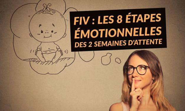 FIV : Les 8 étapes émotionnelles des 2 semaines d'attente