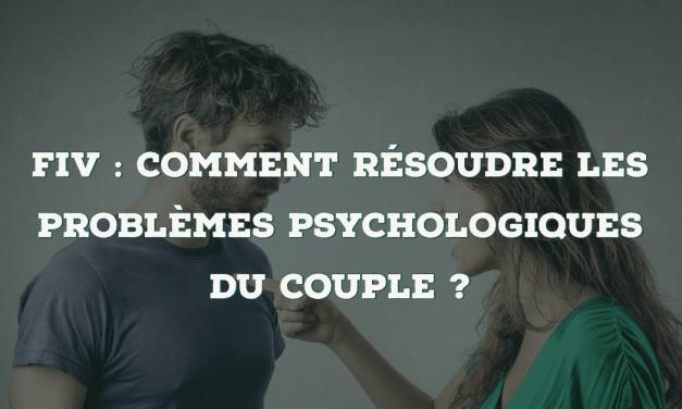 FIV : comment résoudre les problèmes psychologiques du couple ?