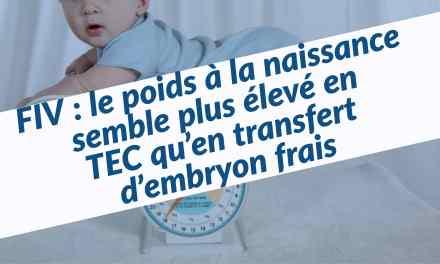 FIV : le poids à la naissance semble plus élevé en TEC qu'en Transfert d'Embryon Frais