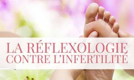 La réflexologie contre l'infertilité