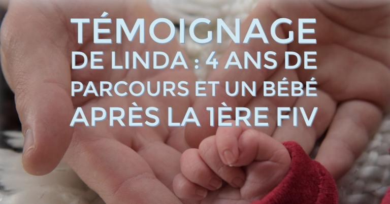 Témoignage de Linda : 4 ans de parcours et un bébé après la 1ère FIV