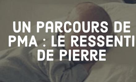Un parcours de PMA : le ressenti de Pierre