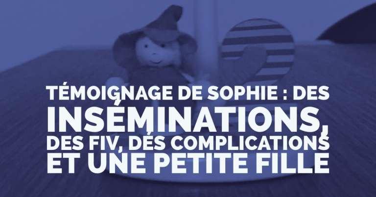 Témoignage de Sophie : des inséminations, des FIV, des complications et une petite fille