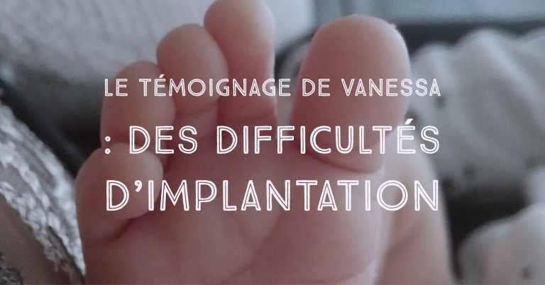 Le témoignage de Vanessa : des difficultés d'implantation