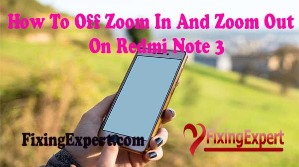 How-to-off-zoom-in-and-zoom-out-on-redmi-note-3