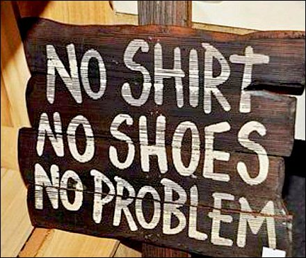 No-Shirt No-Shoes No-Problem Sign