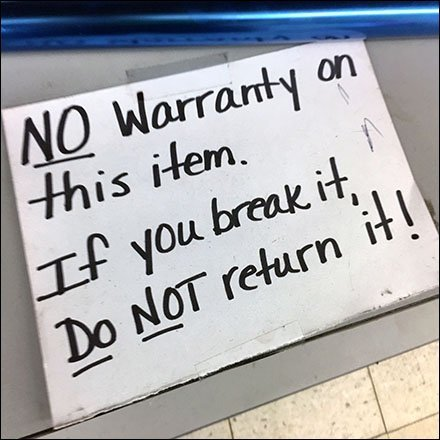 No Warranty No Returns Warning Notice - You Break It, You Bought.