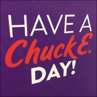 Chuck E Cheese Have-A-Nice-Day Message