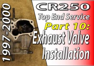 1997 - 2001 Honda CR250 - Top End Service - Part 10 - Exhaust Valve Installation