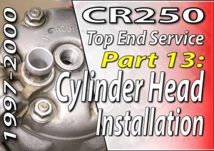 1997 - 2001 Honda CR250 - Top End Service - Part 13 - Cylinder Head Installation