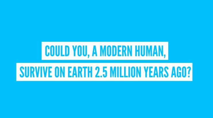 Could We Survive 2.5 Million Years Ago