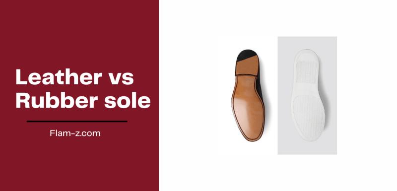 Leather vs rubber sole