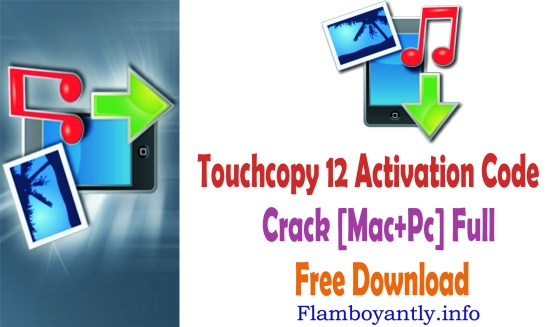 Touchcopy 12 Activation Code Crack [Mac+Pc] Full Free Download