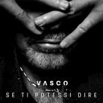 SE TI POTESSI DIRE – il nuovo singolo di Vasco