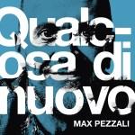 QUALCOSA DI NUOVO –  pubblicato il video del nuovo singolo di Max Pezzali