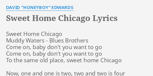Oh baby don't you wanna go. Sweet Home Chicago Lyrics By David Honeyboy Edwards Sweet Home Chicago Muddy