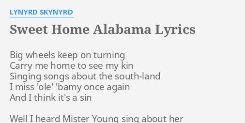 With a garbage bag thats. Sweet Home Alabama Lyrics By Lynyrd Skynyrd Big Wheels Keep On