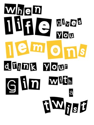 When life gives you lemons, drink your Gin with a twist.
