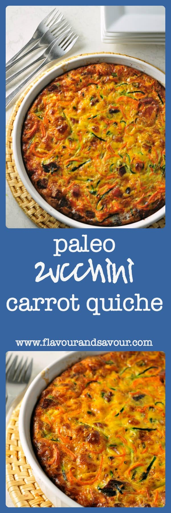 Packed with veggies and flavoured with herbs and bacon, this crustless paleo zucchini carrot quiche makes an easy weeknight meal.|www.flavourandsavour.com