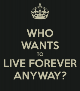 who-wants-to-live-forever-anyway-2