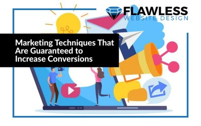 Marketing Techniques That Are Guaranteed to Increase Conversions