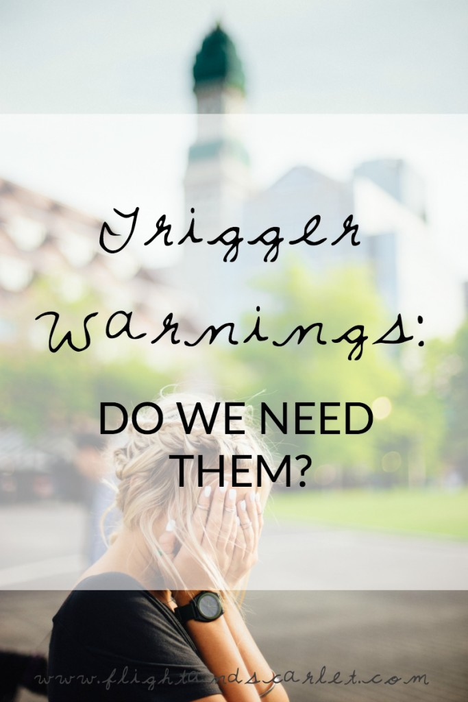 Trigger warnings have been a bit of a controversial topic lately. Here's why I don't think we always need them.