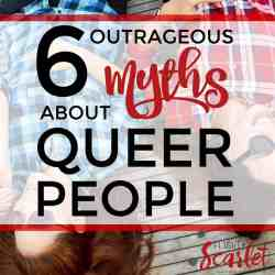 6 Outrageous Myths About Queer People