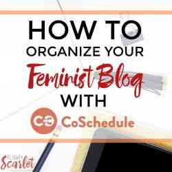 How to Organize Your Feminist Blog With CoSchedule