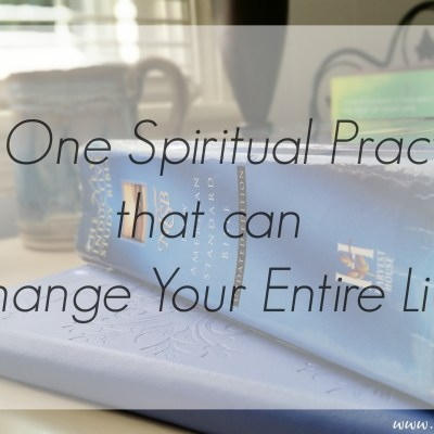 The One Spiritual Practice That Can Change Your Entire Life