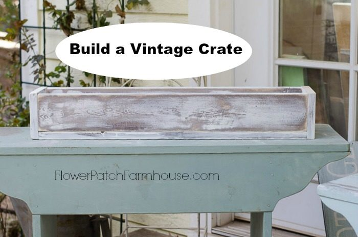 DIY vintage crate, how to build, FlowerPatchFarmhouse.com featured