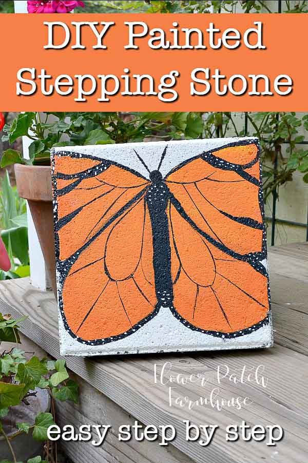concrete paver painted with a monarch butterfly with text overlay, DIY painted stepping stone, easy step by step, Flower Patch Farmhouse