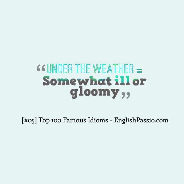 Idiom 05 under the weather
