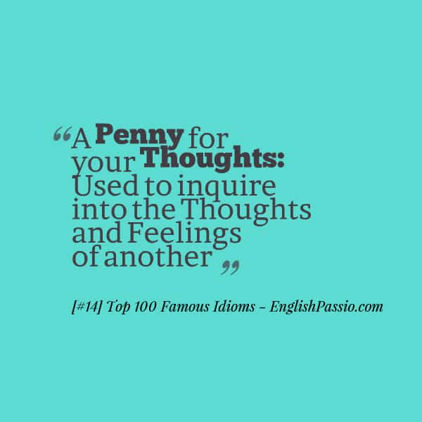 Idiom 14 A penny for your thoughts