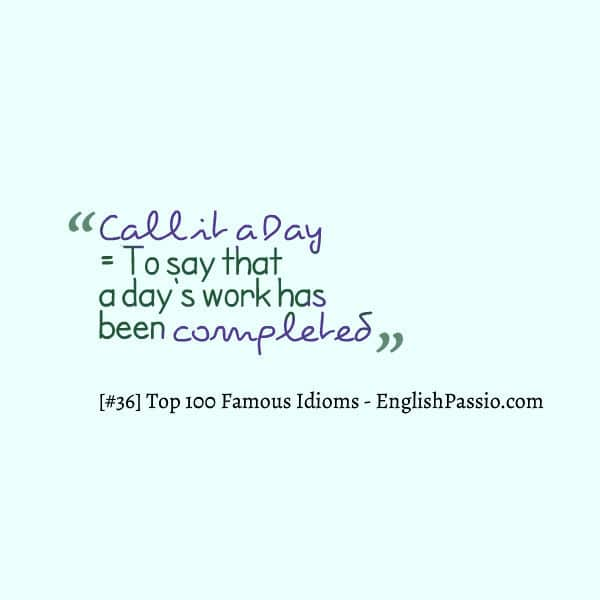 Idiom 36 call it a day
