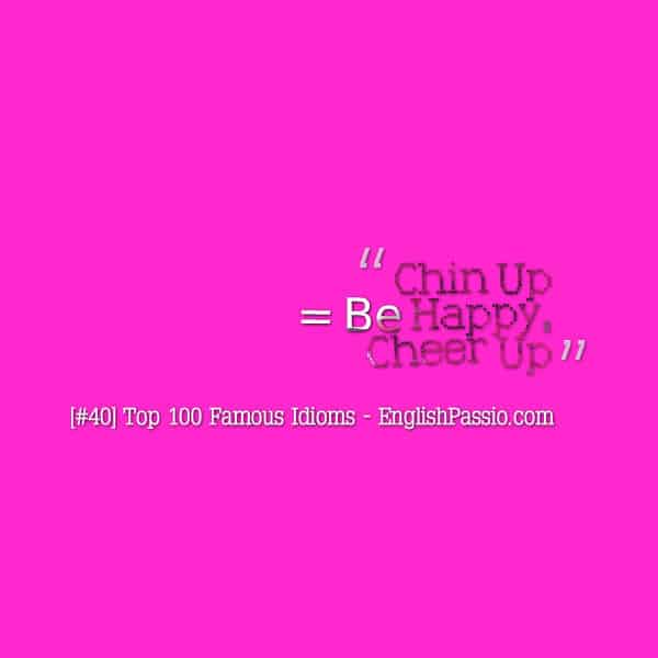 Idiom 40 chin up