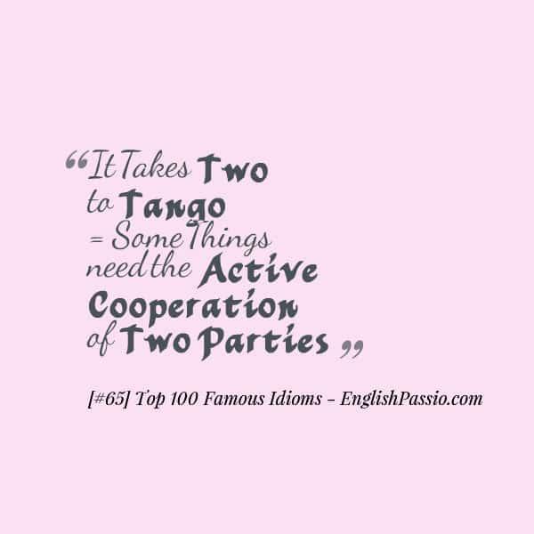 Idiom 65 It takes two to tango