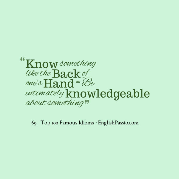 Idiom 69 Know (something) like the back of one's hand