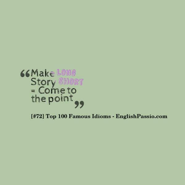 Idiom 72 Make long story short