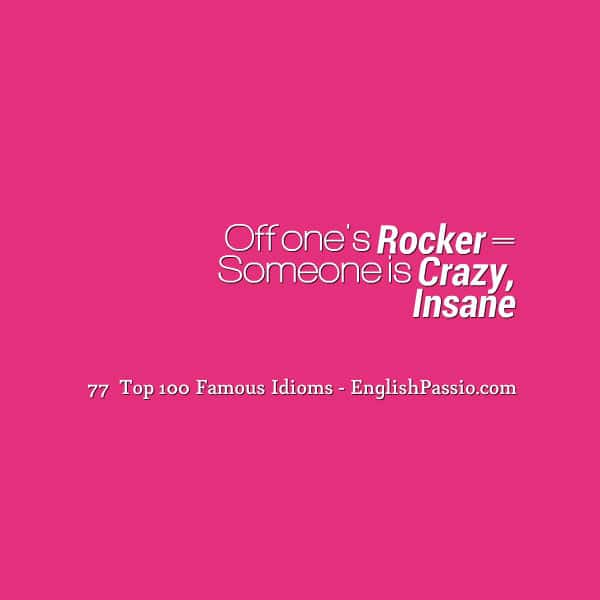 Idiom 77 Off one's rocker