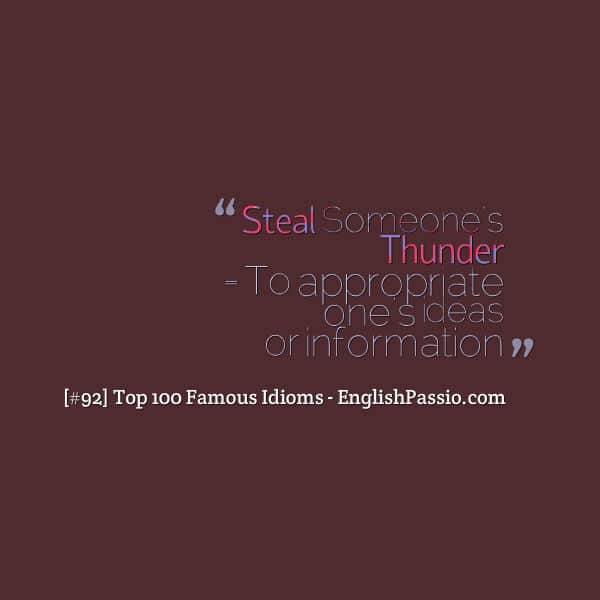 Idiom 92 Steal someone's thunder