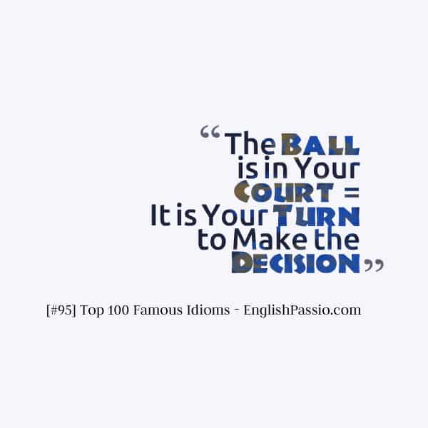 Idiom 95 the ball is in your court