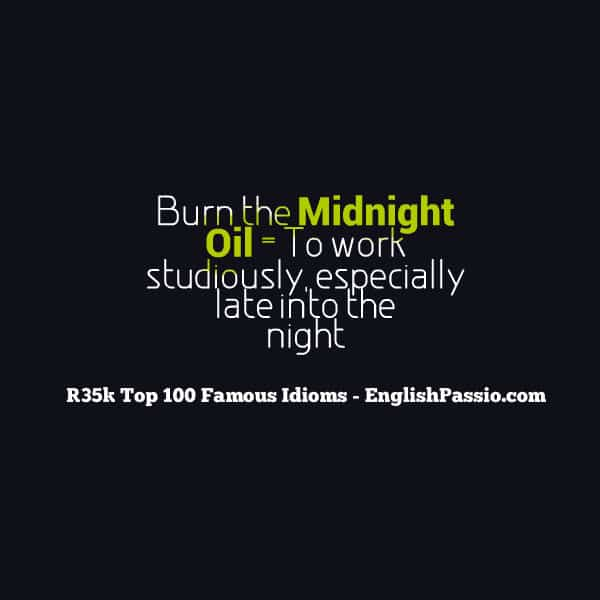 idiom 35 to burn the midnight's oil