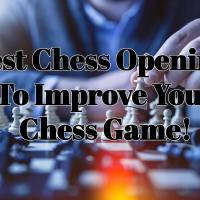 What are the Best Chess Openings to Improve Your Chess Game?