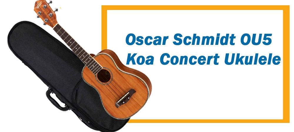 Oscar Schmidt OU5 Concert Ukulele Review