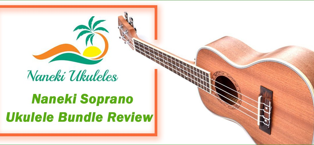 Naneki Soprano Ukulele Bundle Review