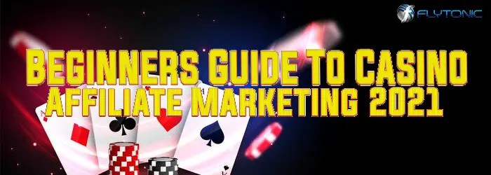 Beginners-Guide-To-Casino-Affiliate-Marketing-2021