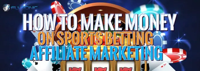 How-to-Make-Money-On-Sports-Betting-Affiliate-Marketing